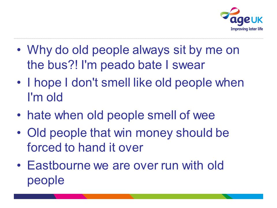 Why do old people always sit by me on the bus ! I m peado bate I swear