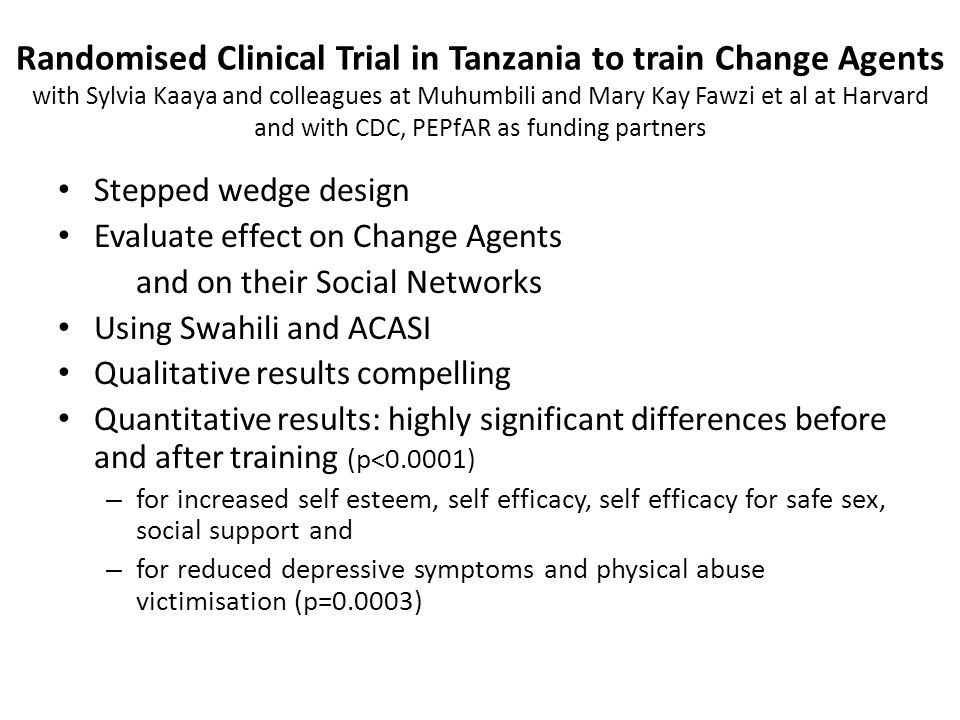 Randomised Clinical Trial in Tanzania to train Change Agents with Sylvia Kaaya and colleagues at Muhumbili and Mary Kay Fawzi et al at Harvard and with CDC, PEPfAR as funding partners