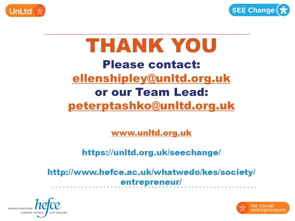 THANK YOU Please contact: ellenshipley@unltd. org