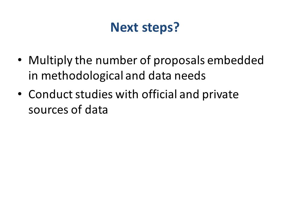 Next steps. Multiply the number of proposals embedded in methodological and data needs.