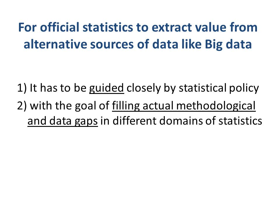 For official statistics to extract value from alternative sources of data like Big data