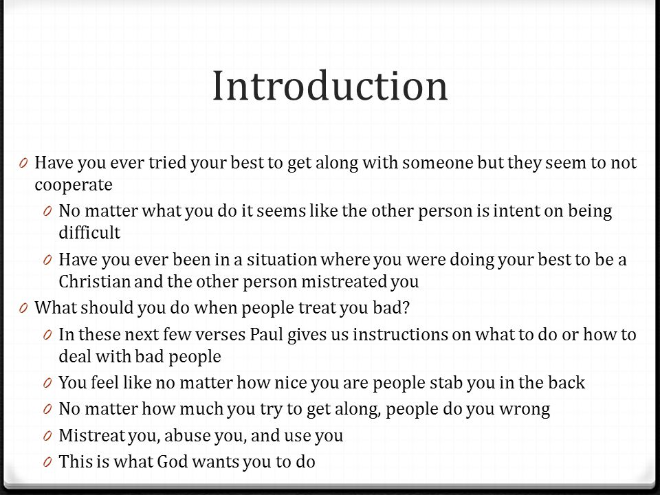 Introduction Have you ever tried your best to get along with someone but they seem to not cooperate.