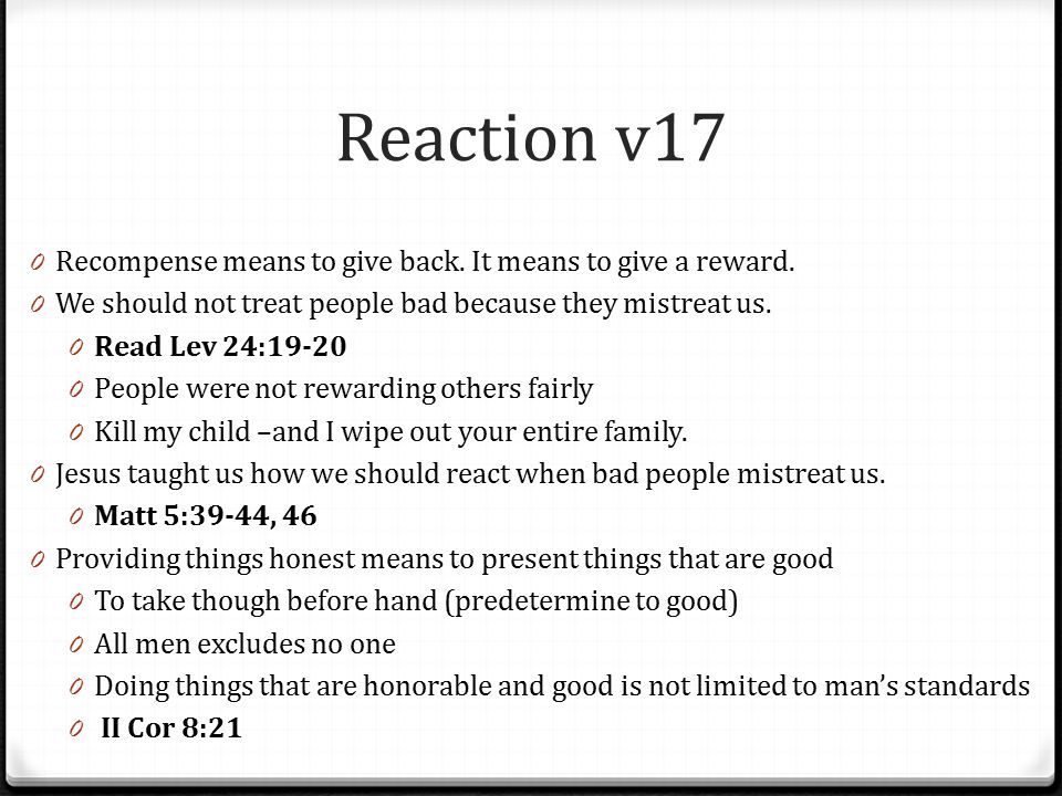 Reaction v17 Recompense means to give back. It means to give a reward.