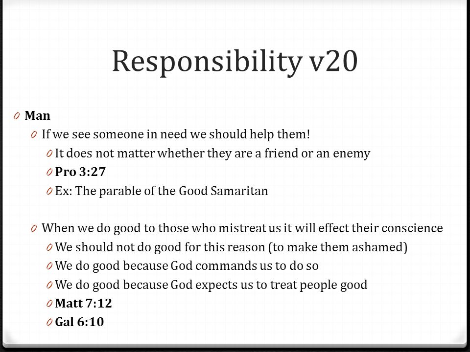 Responsibility v20 Man If we see someone in need we should help them!