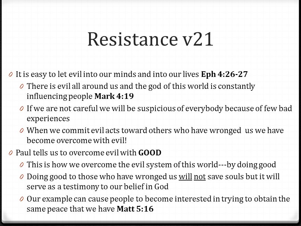 Resistance v21 It is easy to let evil into our minds and into our lives Eph 4:26-27.
