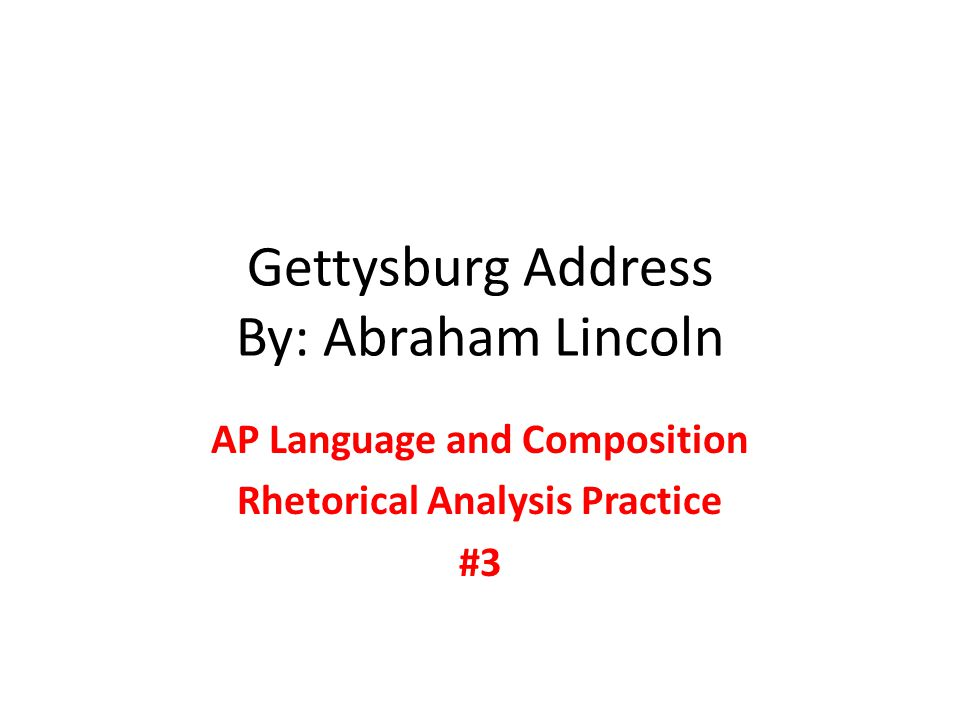 an analysis of the gettysburg address of abraham lincoln Gettysburg address rhetorical analysis on november 19th, 1863, abraham lincoln composed one of the shortest yet greatest speeches of all time in the midst of a civil war, lincoln commemorated this address with a hopeful, serious, and empathetic tone.