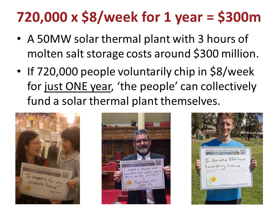 720,000 x $8/week for 1 year = $300m A 50MW solar thermal plant with 3 hours of molten salt storage costs around $300 million.