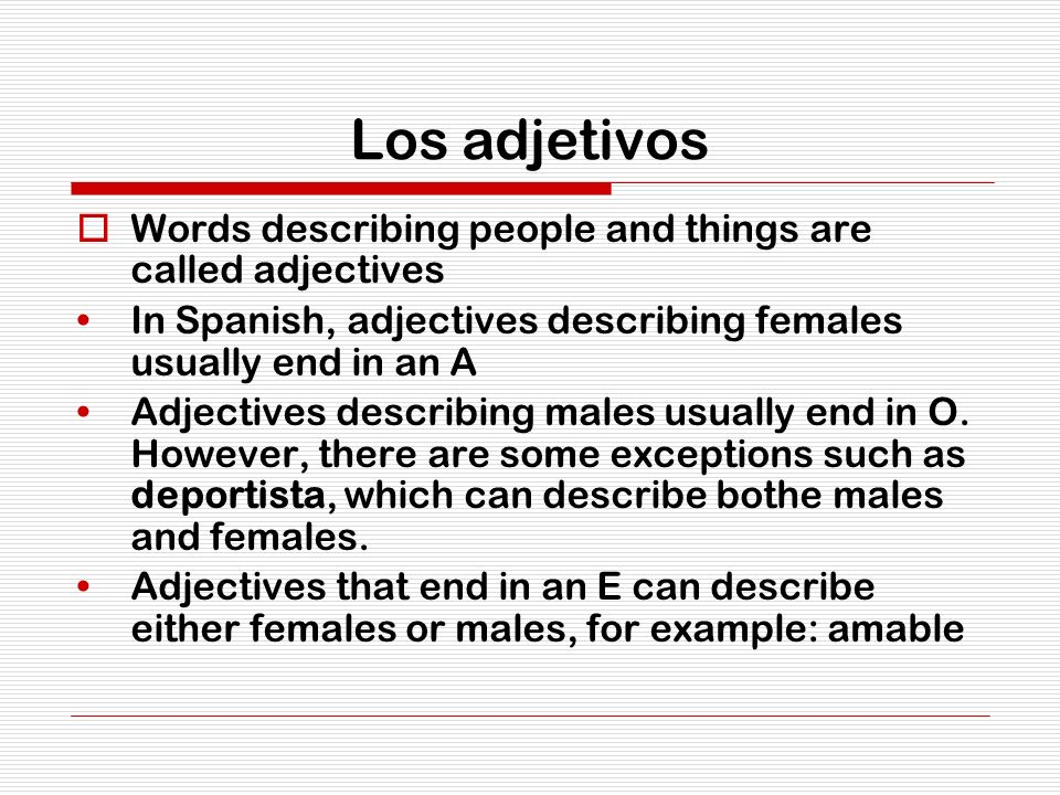 Los adjetivos Words describing people and things are called adjectives