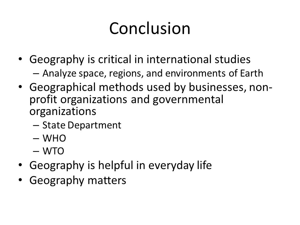 Conclusion Geography is critical in international studies