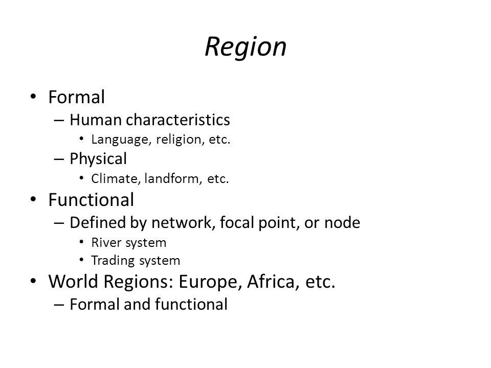 Region Formal Functional World Regions: Europe, Africa, etc.
