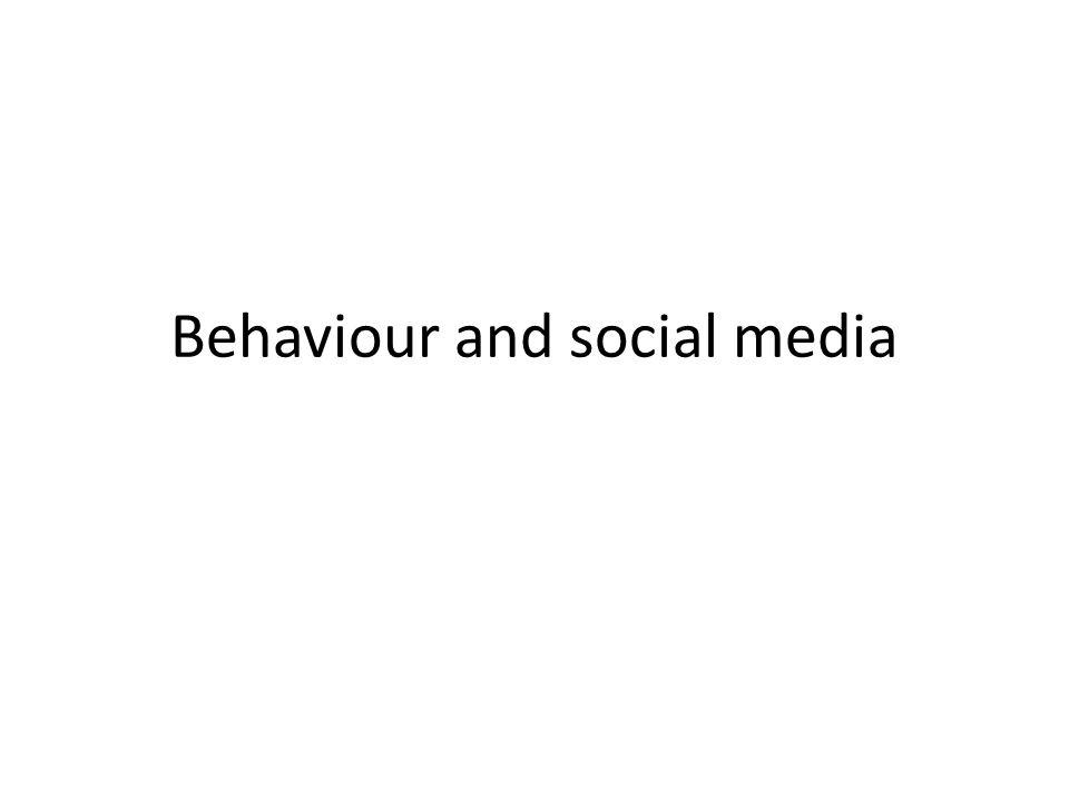 Behaviour and social media
