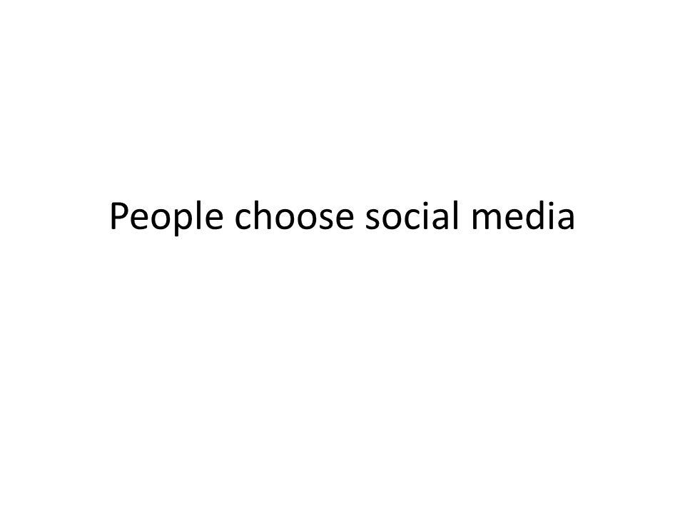 People choose social media