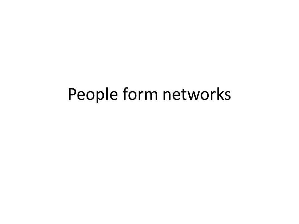 People form networks