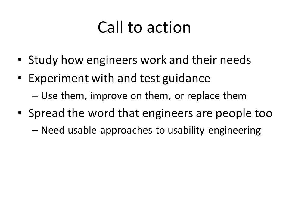Call to action Study how engineers work and their needs