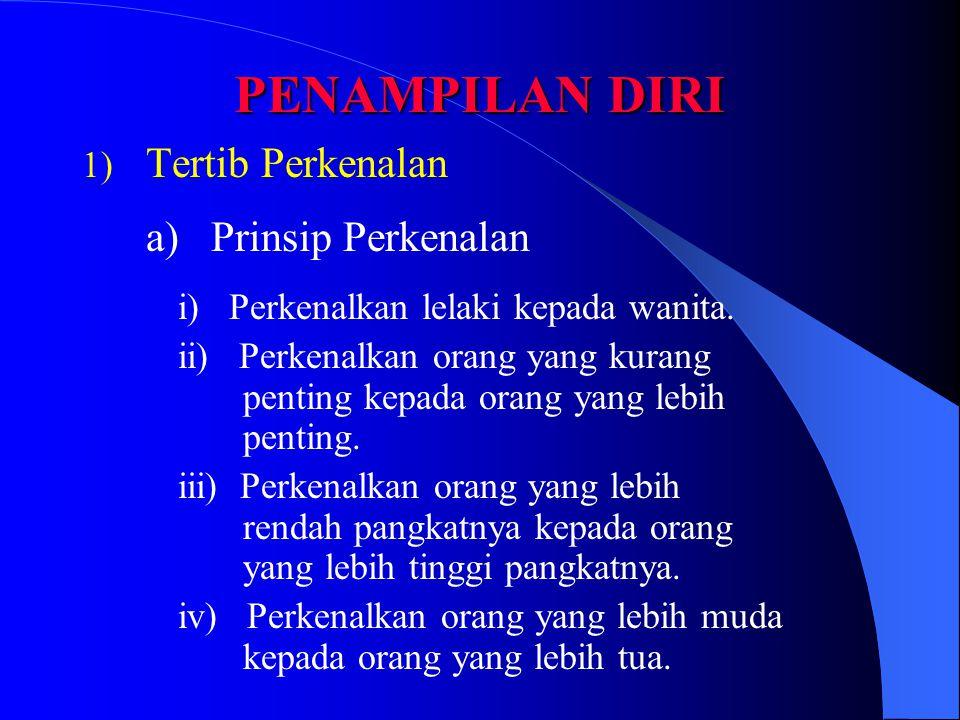 PENAMPILAN DIRI 1) Tertib Perkenalan a) Prinsip Perkenalan