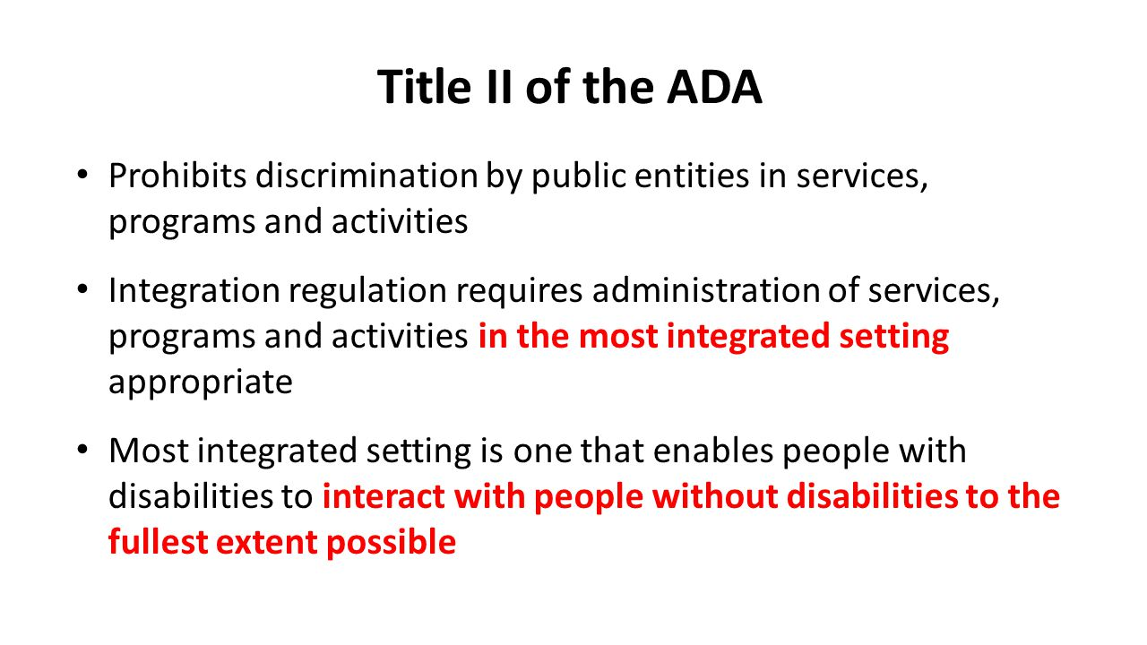 Title II of the ADA Prohibits discrimination by public entities in services, programs and activities.