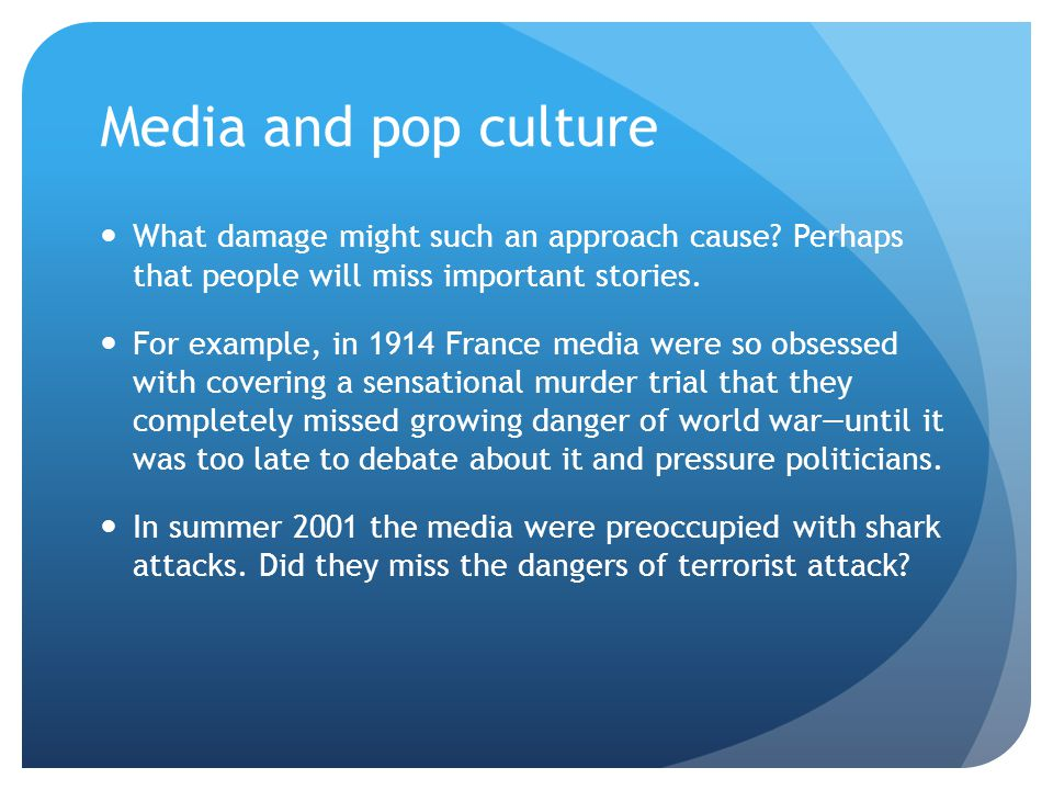 Media and pop culture What damage might such an approach cause Perhaps that people will miss important stories.