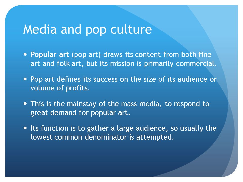 Media and pop culture Popular art (pop art) draws its content from both fine art and folk art, but its mission is primarily commercial.