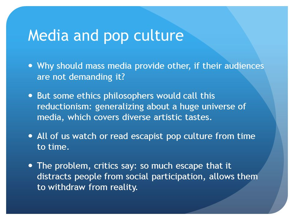 Media and pop culture Why should mass media provide other, if their audiences are not demanding it