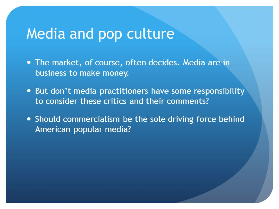 Media and pop culture The market, of course, often decides. Media are in business to make money.
