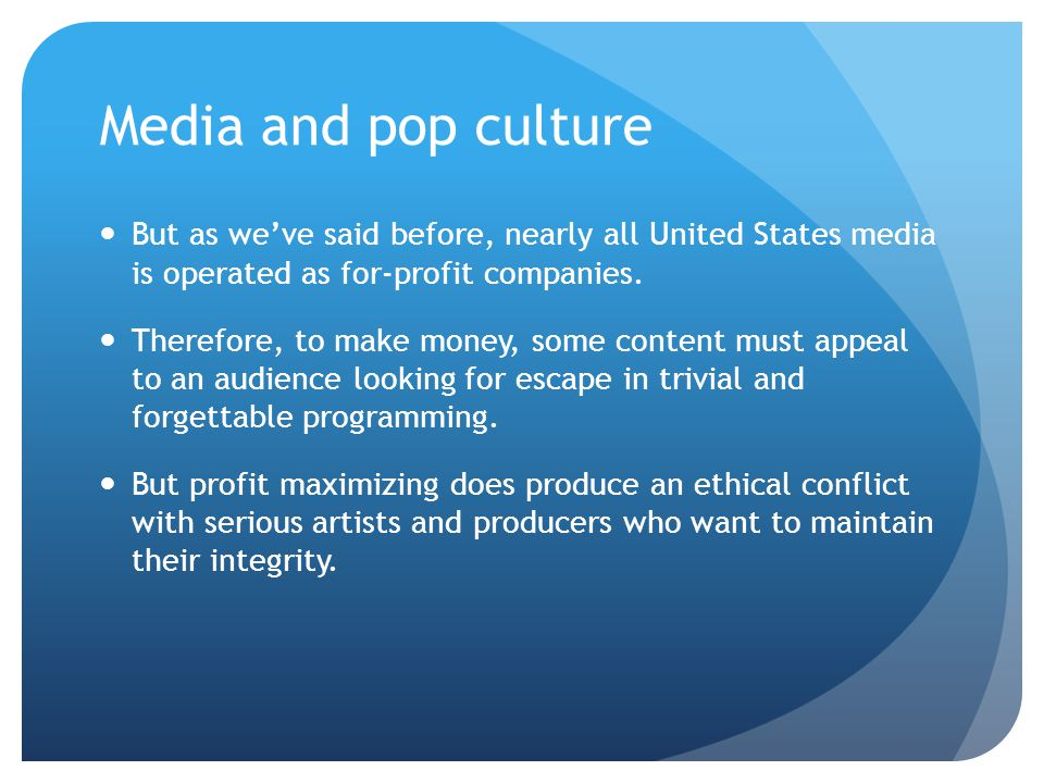 Media and pop culture But as we've said before, nearly all United States media is operated as for-profit companies.