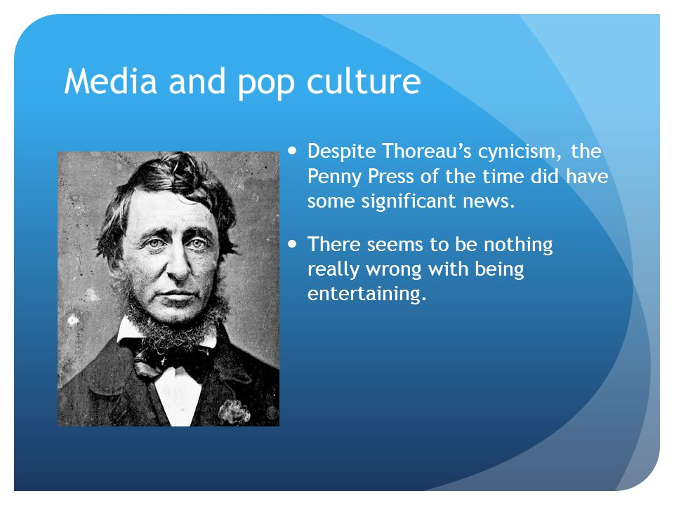 Media and pop culture Despite Thoreau's cynicism, the Penny Press of the time did have some significant news.