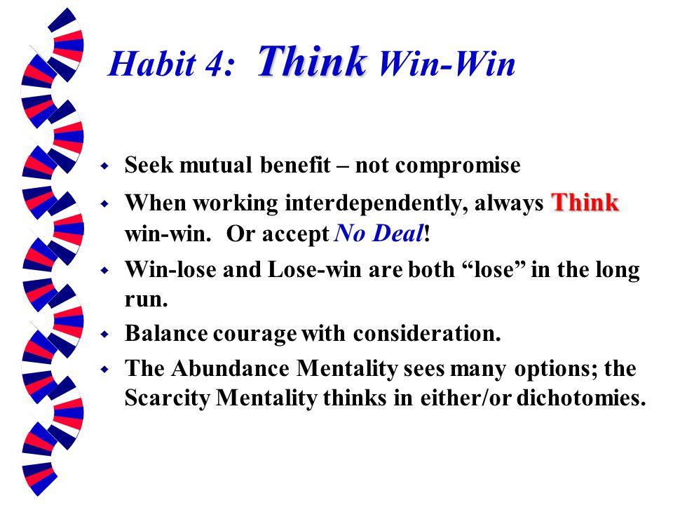 Habit 4: Think Win-Win Seek mutual benefit – not compromise