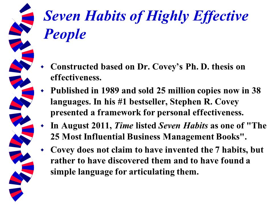 the 7 habits of highly effective people The 7 habits of highly effective people explores a number of paradigms, principles and habits that can help you become more productive, whether that be as an individual, as part of an organisation or a.
