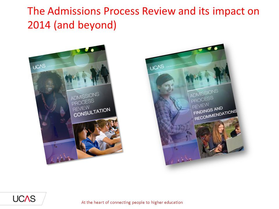 The Admissions Process Review and its impact on 2014 (and beyond)