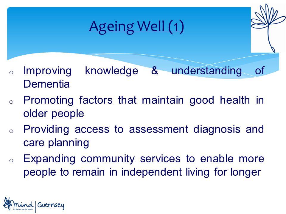 Ageing Well (1) Improving knowledge & understanding of Dementia