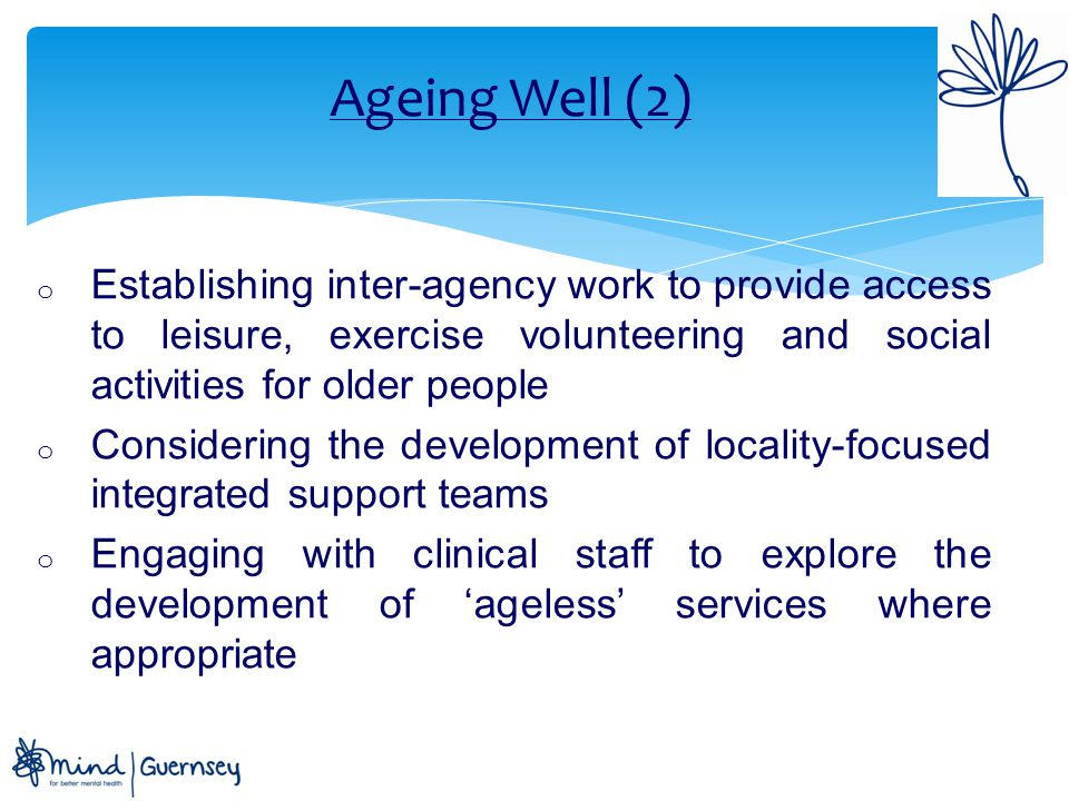 Ageing Well (2) Establishing inter-agency work to provide access to leisure, exercise volunteering and social activities for older people.