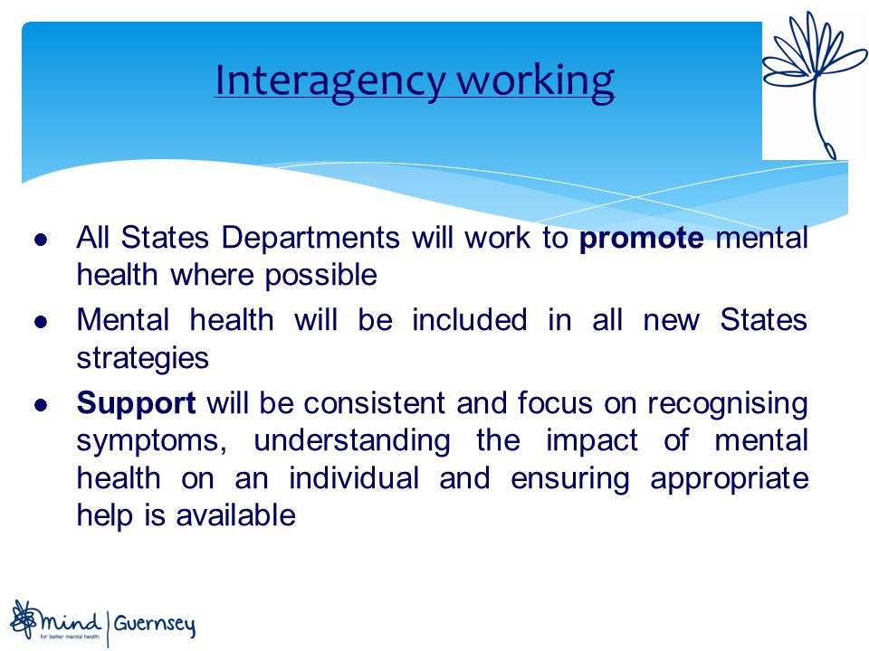 Interagency working All States Departments will work to promote mental health where possible.