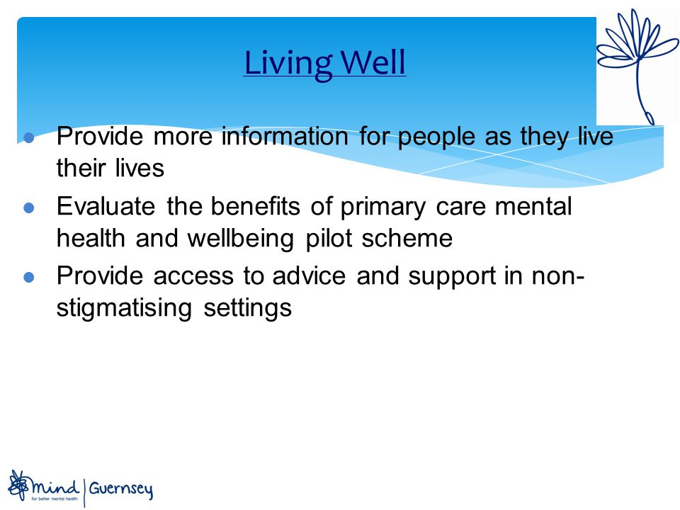 Living Well Provide more information for people as they live their lives.