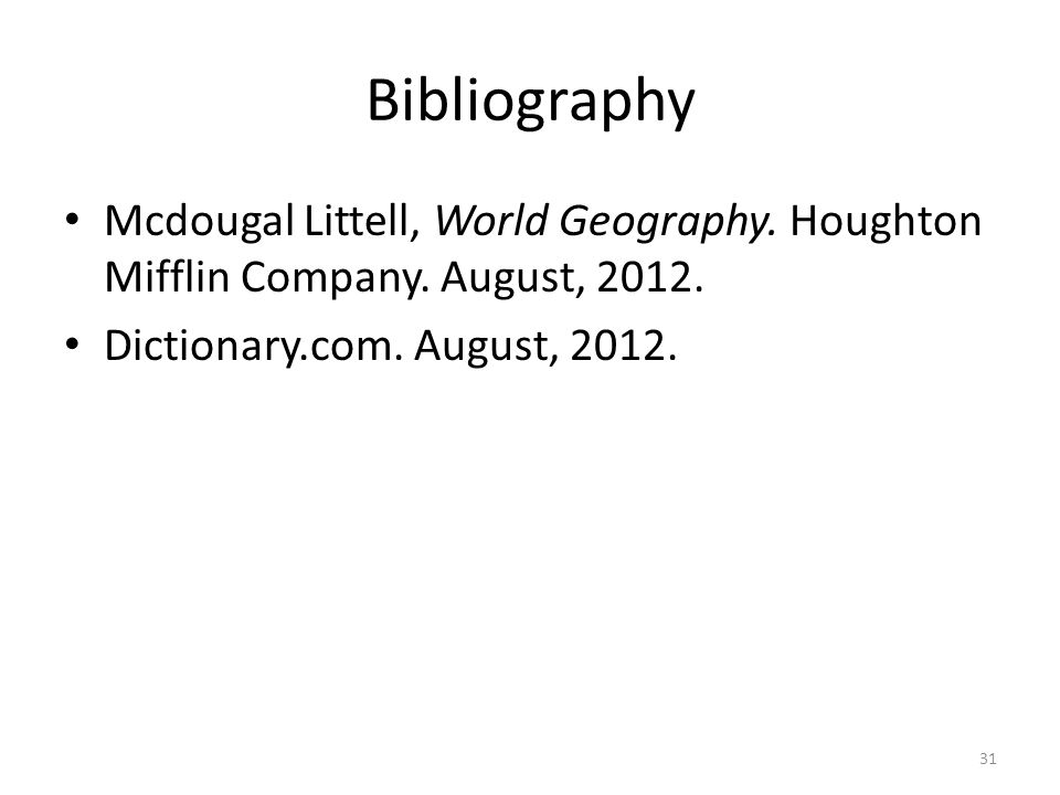 Bibliography Mcdougal Littell, World Geography. Houghton Mifflin Company.