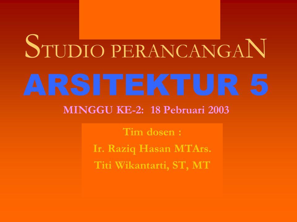STUDIO PERANCANGAN ARSITEKTUR 5 MINGGU KE-2: 18 Pebruari 2003