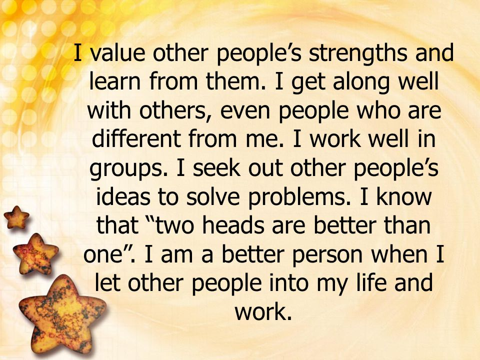 I value other people's strengths and learn from them