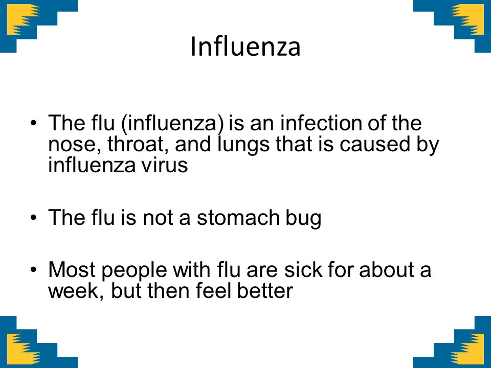 Influenza The flu (influenza) is an infection of the nose, throat, and lungs that is caused by influenza virus.