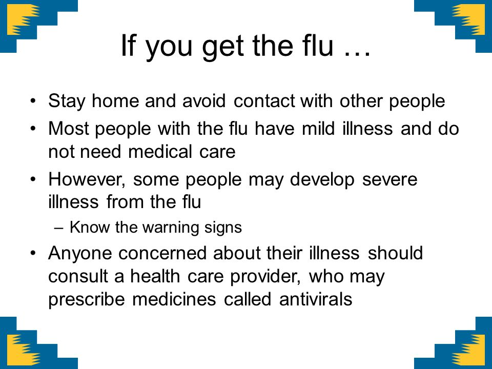 If you get the flu … Stay home and avoid contact with other people