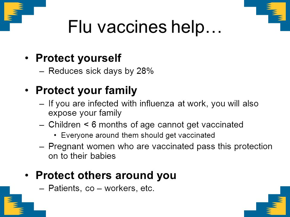 Flu vaccines help… Protect yourself Protect your family