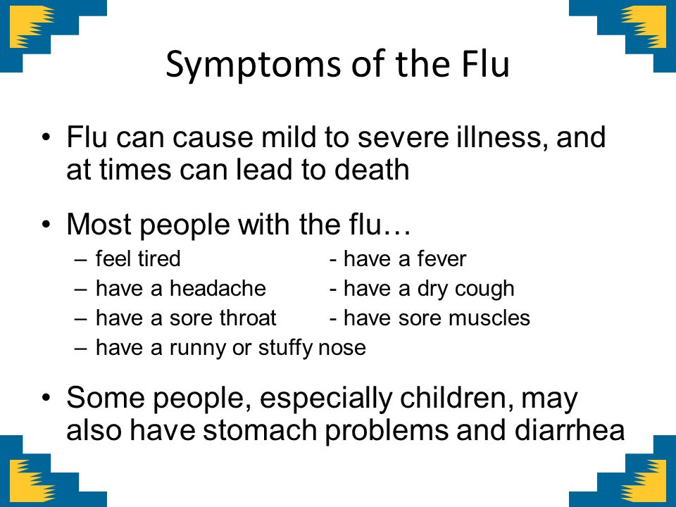 Symptoms of the Flu Flu can cause mild to severe illness, and at times can lead to death. Most people with the flu…