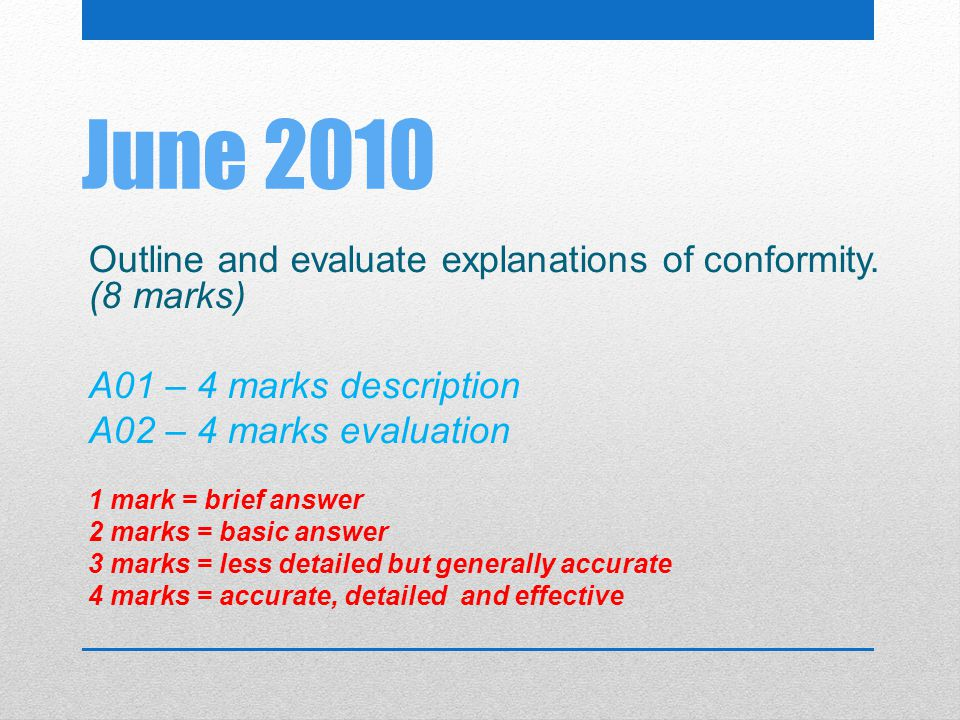 June 2010 Outline and evaluate explanations of conformity. (8 marks)