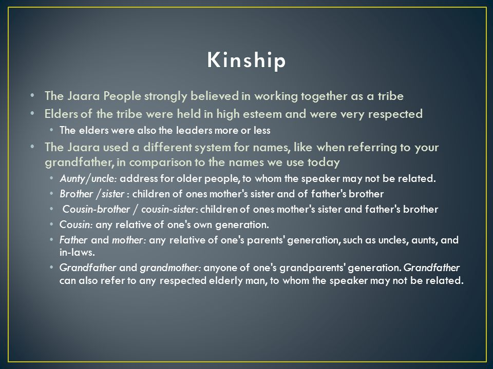 Kinship The Jaara People strongly believed in working together as a tribe. Elders of the tribe were held in high esteem and were very respected.