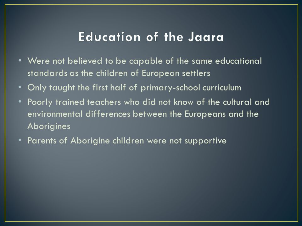 Education of the Jaara Were not believed to be capable of the same educational standards as the children of European settlers.