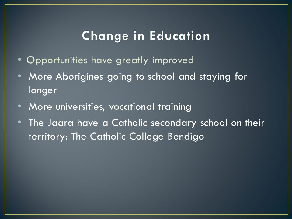 Change in Education Opportunities have greatly improved