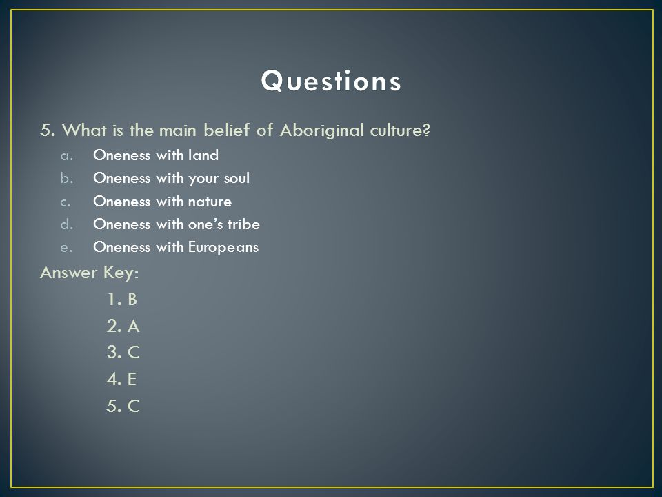Questions 5. What is the main belief of Aboriginal culture