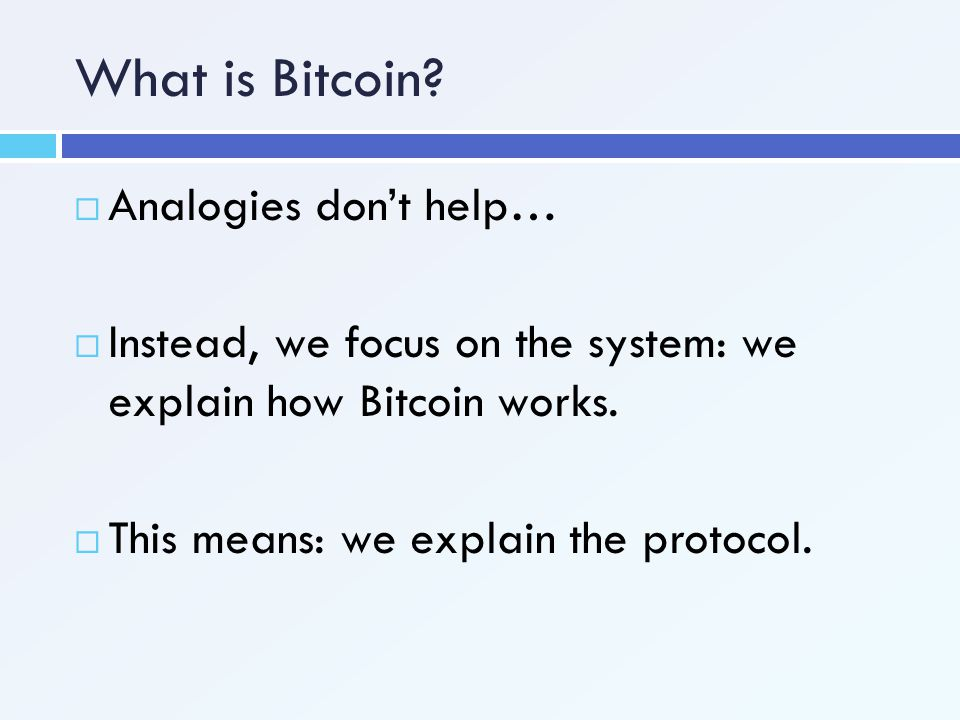 What is Bitcoin Analogies don't help…