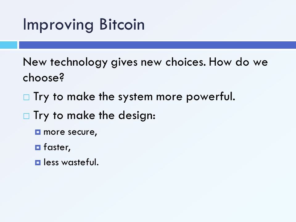 Improving Bitcoin New technology gives new choices. How do we choose