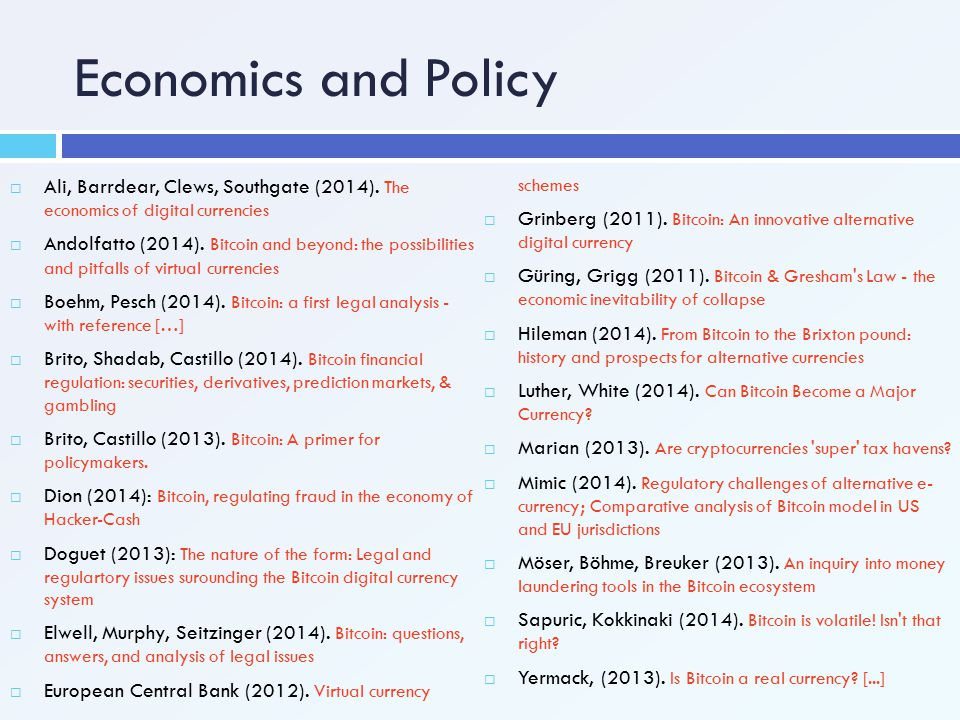 Economics and Policy Ali, Barrdear, Clews, Southgate (2014). The economics of digital currencies.