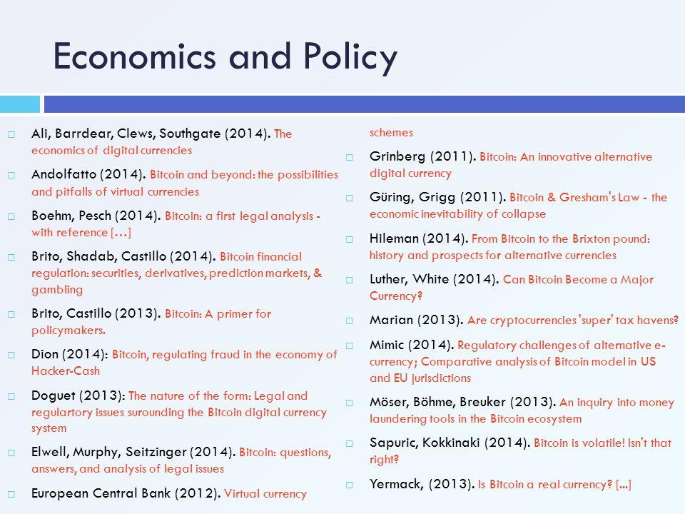 Economics and Policy Ali, Barrdear, Clews, Southgate (2014). The economics of digital currencies.