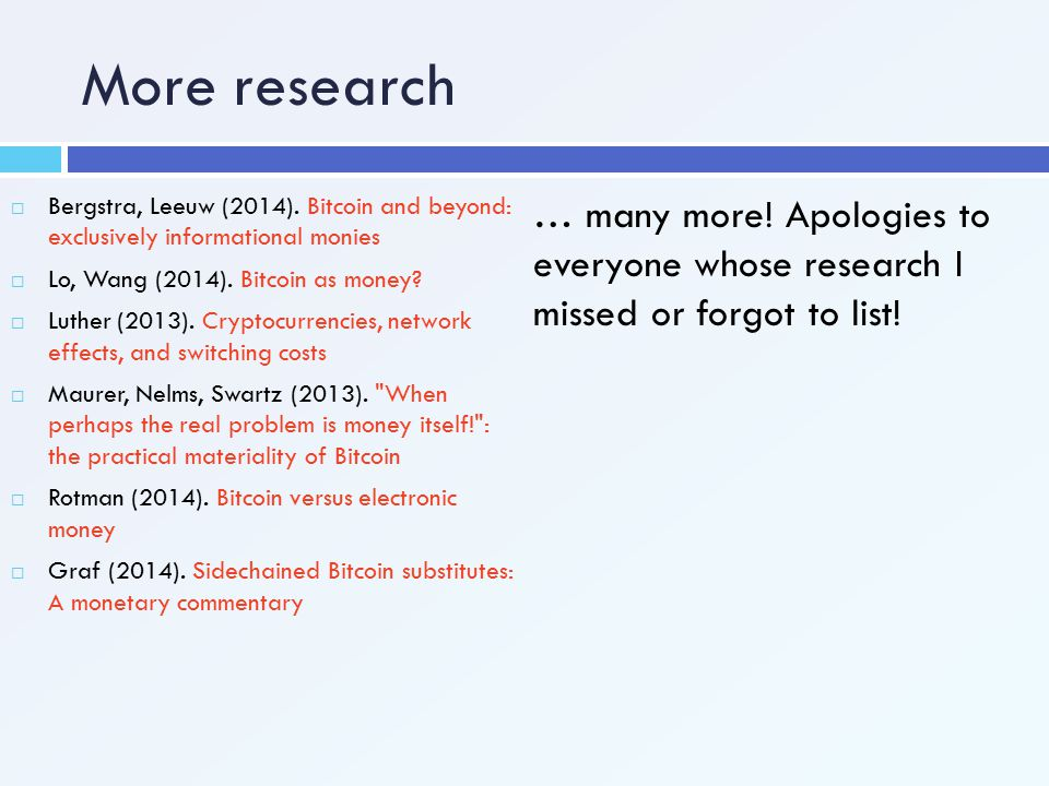 More research Bergstra, Leeuw (2014). Bitcoin and beyond: exclusively informational monies.
